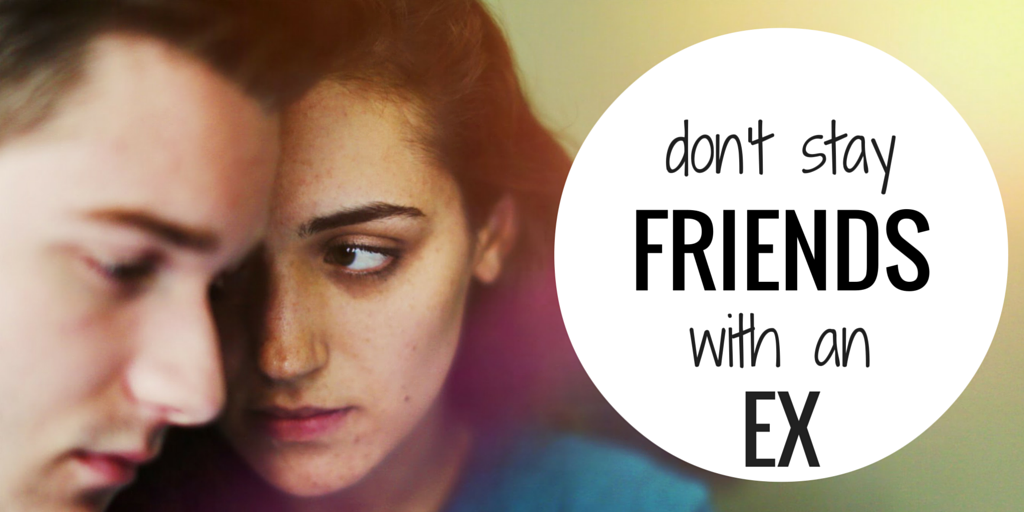 don't stay friends with an ex