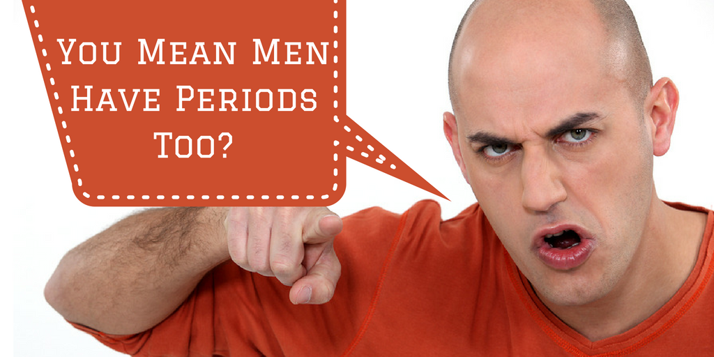You Mean Men Have Periods Too-