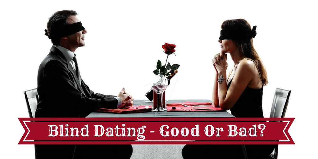 Blind Dating - Good Or Bad-
