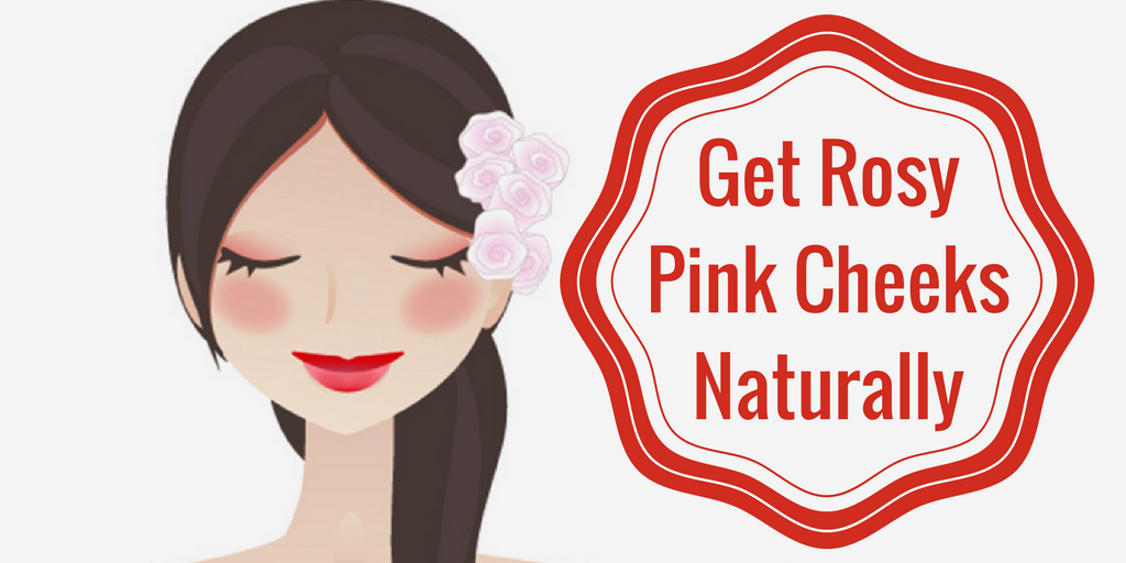Get Pink Rosy Cheeks Naturally