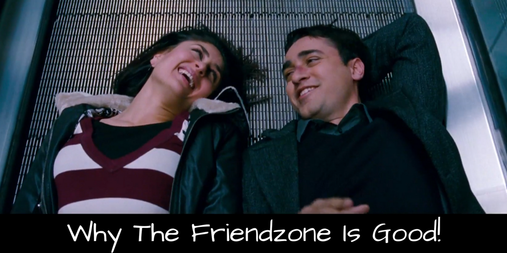 Why The Friendzone Is Good!