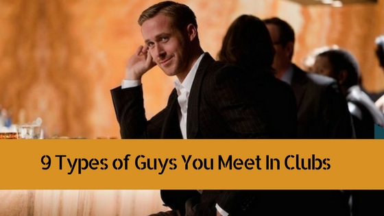 9 Types of You Meet In Clubs