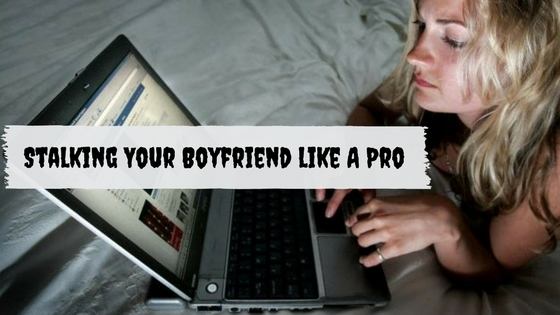 Stalking Your Cheating Boyfriend or ex